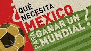 ¿Qué necesita México para ganar un mundial?