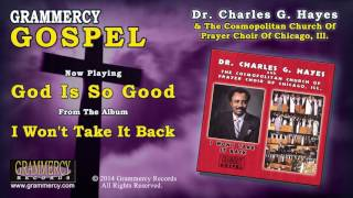Dr. Charles G. Hayes - God Is So Good