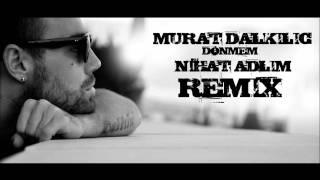 Murat Dalkılıç - Dönmem (Nihat Adlim Remix)