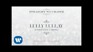 Straight No Chaser - Lully Lullay (Coventry Carol) [Official Audio]