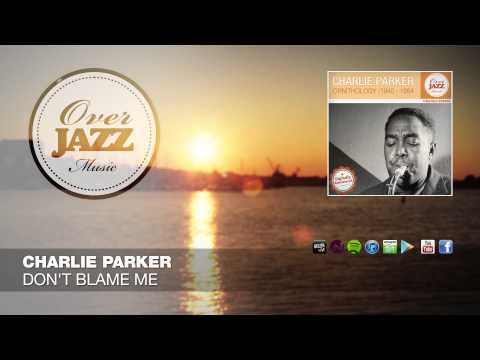 Charlie Parker - Don't Blame Me // OVER JAZZ CLASSICS