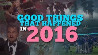 THE GOOD THINGS THAT HAPPENED IN 2016