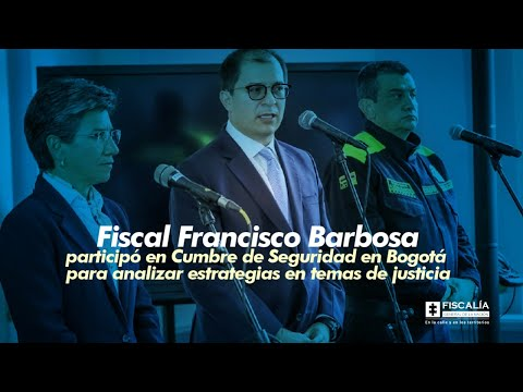 Fiscal Francisco Barbosa participó en Cumbre de Seguridad en Bogotá