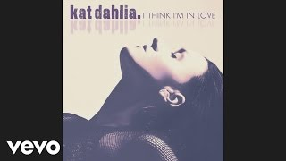 Kat Dahlia   I Think I'm In Love (Audio)