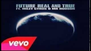 Future - Real And True Ft. Miley Cyrus & Mr. Hudson