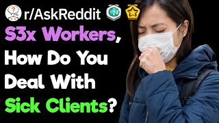 S3x Workers, How Do You Approach Sick Clients? (r/AskReddit)
