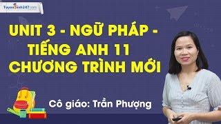 Unit 3 - Ngữ pháp - tiếng Anh 11 chương trình mới - Cô giáo Trần Phượng