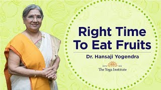 Right time to eat fruits. | Dr. Hansaji Yogendra