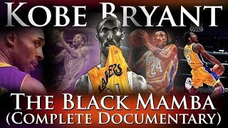 Kobe Bryant - The Black Mamba (The Complete Career Documentary)