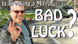 7 Years Bad Luck, So They Say. (Breaking Mirrors)