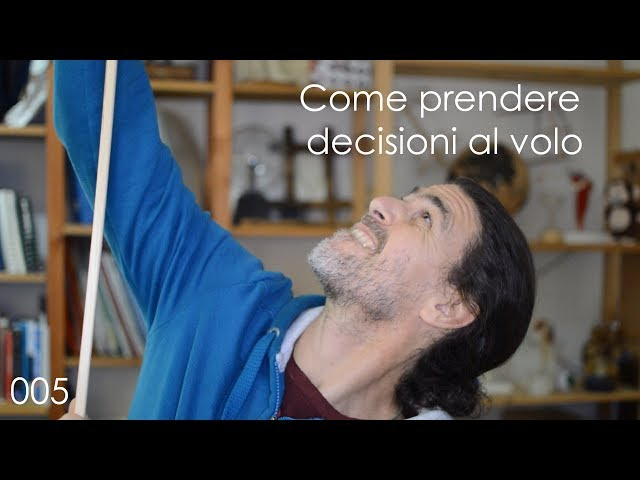 Ecco come prendere decisioni importanti al volo! (Ep. 005)