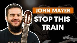 Stop This Train - John Mayer (aula De Violão Completa)