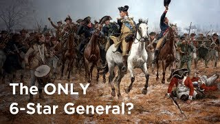 How George Washington Became The ONLY 6-Star General