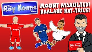 🏆HAALAND HAT-TRICK! MASON MOUNT ATTACKED!🏆 Roy Keane Show Champions League Special!