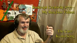 The Cure - Kyoto Song : Bankrupt Creativity #777 - My Reaction Videos