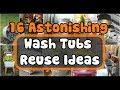 16 Astonishing Wash Tubs Reuse Ideas