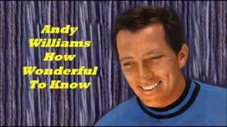 Andy Williams........How Wonderful To Know.