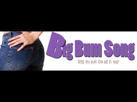 """The Bum Song """"Does My Bum Look Big in This?"""" by LAUGHJOHNLAUGH!"""
