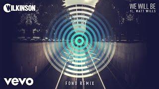 Wilkinson - We Will Be (Fono Remix) ft. Matt Wills