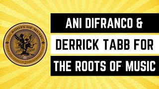 Ani DiFranco + Derrick Tabb for The Roots of Music