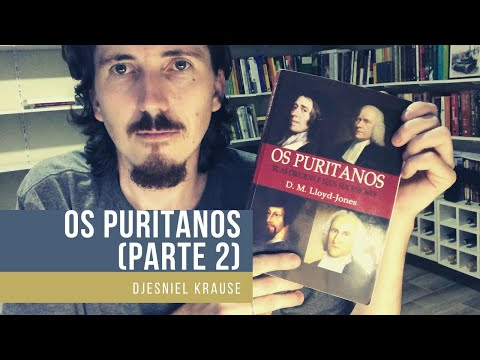 Os puritanos - D.M. Lloyd-Jones (parte 2)