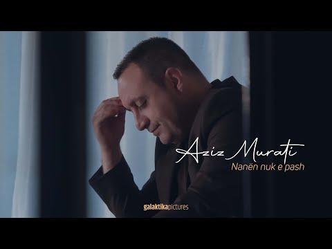 Aziz Murati - Nanen nuk e pash