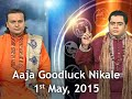 Aaja Goodluck Nikale | May 1, 2015