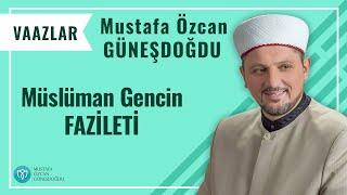 MÜSLÜMAN GENCİN FAZILETİ Mustafa Özcan GÜNEŞDOĞDU
