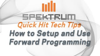 Spektrum Quick Hit Tech Tips - How to Setup and Use Forward Programming