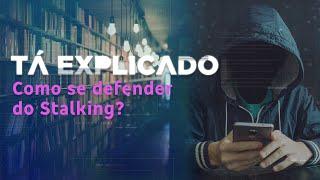 Stalking: saiba o que é e como se defender | Tá Explicado