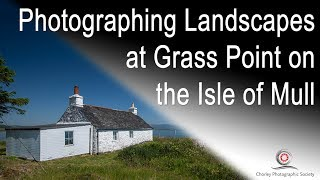 Photographing Landscapes at Grass Point on the Isle of Mull