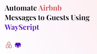 Automate Airbnb Messages to Guests using WayScript