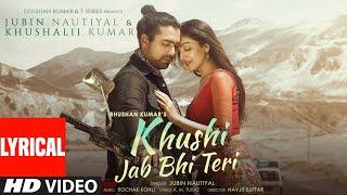 Khushi Jab Bhi Teri Lyrical  Jubin Nautiyal, Khushalii Kumar   Rochak Kohli,A M Turaz   Bhushan K