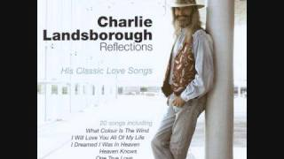 Charlie Landsborough - Walking On My Memories