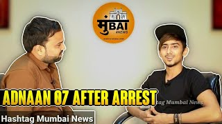 Adnaan Team 07 Interview Kyu Huwe Arrest   Hashtag Mumbai News