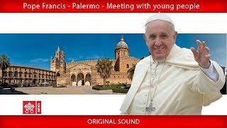 Pope Francis – Palermo – Meeting with Young People