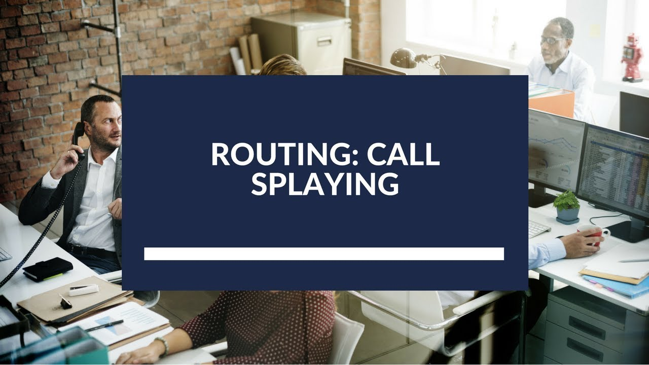 Routing: Call Splaying