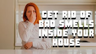 6 Great Ways To Get Rid Of Bad Smells Inside Your House | FastKlean