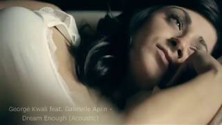George Kwali Feat . Gabrielle Aplin    Dream Enough  ( Acoustic )