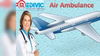 Best Air Ambulance Services in Varanasi and Bagdogra by Medivic Aviation wi