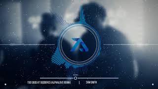 Sam Smith - Too Good At Goodbyes (Alphalove Remix)