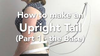 How to make an upright tail for cosplay - Part 1 - Constructing the base