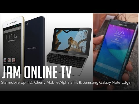 Cherry Mobile Alpha Shift, Starmobile Up HD, & Samsung Galaxy Note Edge - JAM Online TV