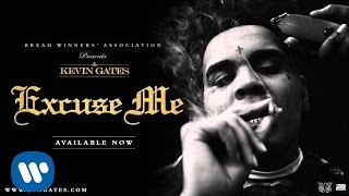 Kevin Gates   Excuse Me (Official Audio)