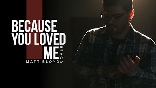 Because You Loved Me -  Céline Dion cover by Matt Bloyd