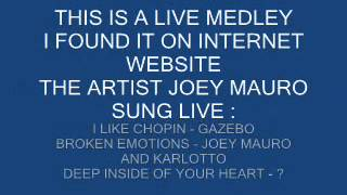 Joey Mauro - I Like Chopin - Broken Emotions - Deep inside of your heart - LIVE !! ITALO DISCO