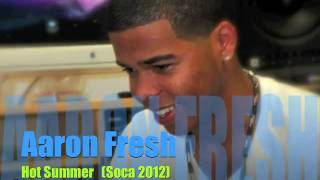 Aaron Fresh - Hot Summer (Soca 2012 )