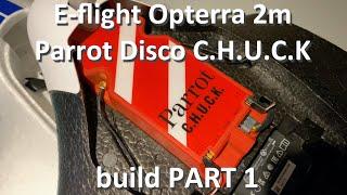 E-flite Opterra 2m | Parrot Disco Chuck - FPV hyper long range cruiser drone build ~ PART 1