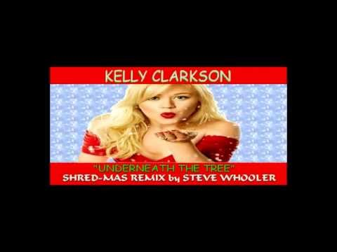 """""""Underneath The Tree"""" - Kelly Clarkson (Shred-Mas Remix by Steve Whooler)"""