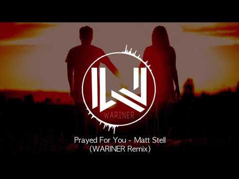 Prayed For You - Matt Stell (WARINER Remix)
